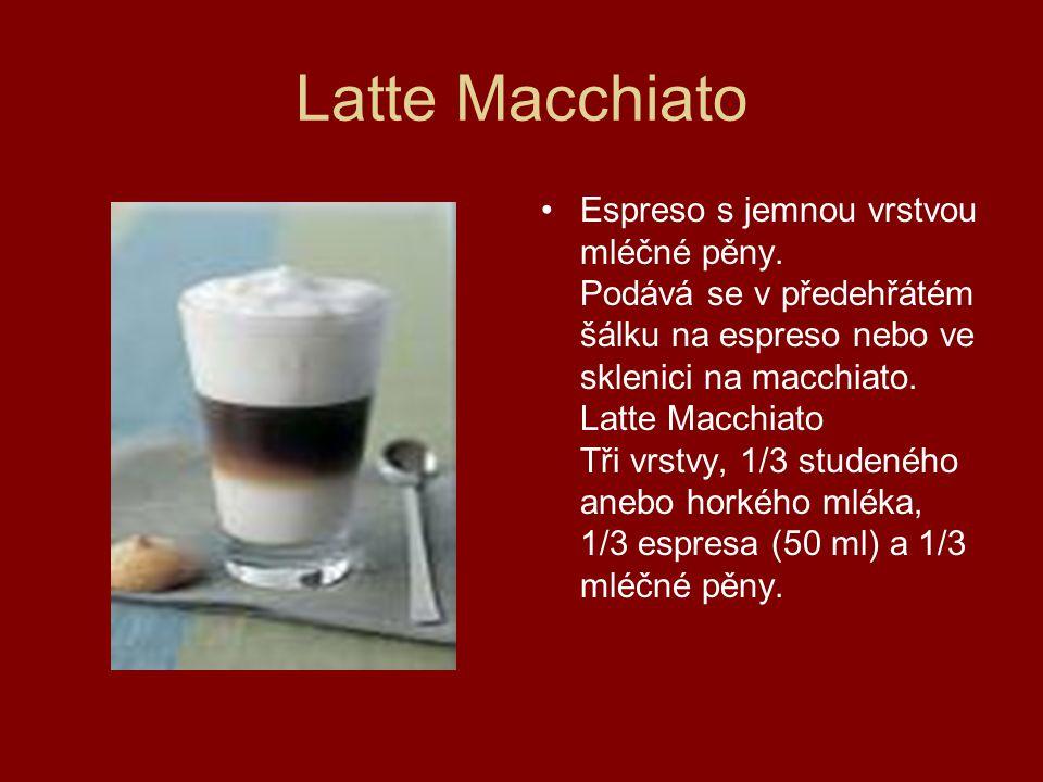 Latte Macchiato Espreso s jemnou vrstvou mléčné pěny. Podává se v předehřátém šálku na espreso nebo ve sklenici na macchiato. Latte Macchiato Tři vrst