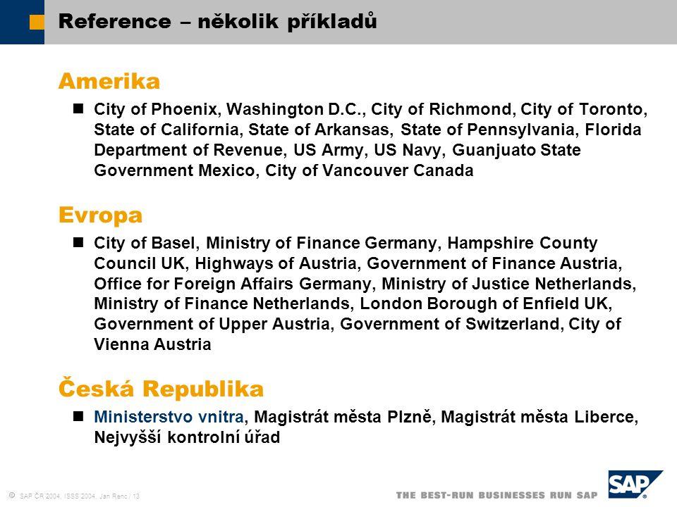  SAP ČR 2004, ISSS 2004, Jan Renc / 13 Reference – několik příkladů Amerika City of Phoenix, Washington D.C., City of Richmond, City of Toronto, Stat