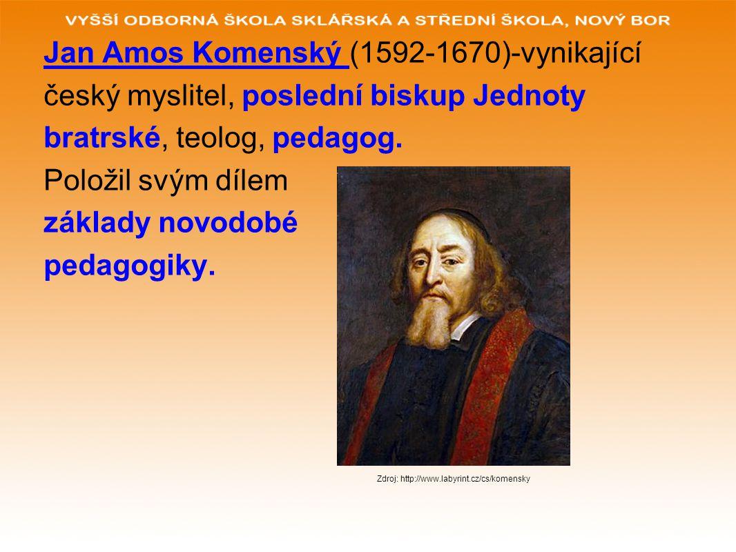 Jan Amos Komenský (1592-1670)-vynikající český myslitel, poslední biskup Jednoty bratrské, teolog, pedagog. Položil svým dílem základy novodobé pedago