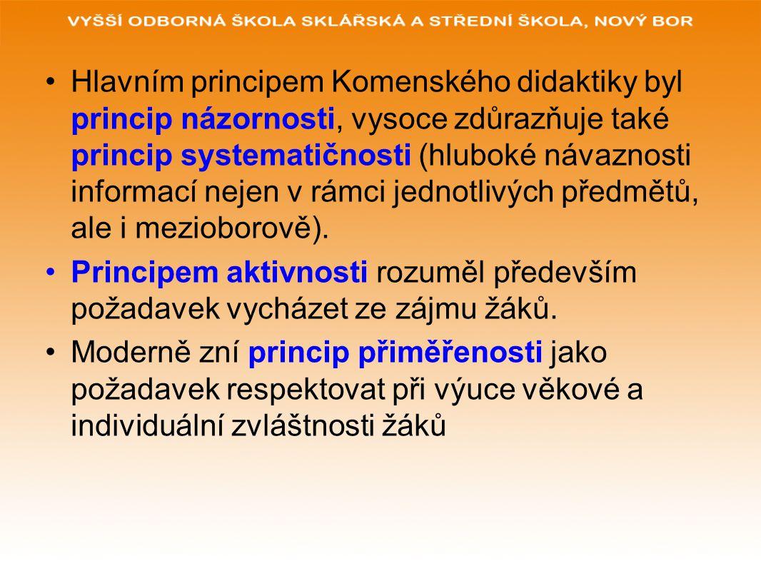 Hlavním principem Komenského didaktiky byl princip názornosti, vysoce zdůrazňuje také princip systematičnosti (hluboké návaznosti informací nejen v rámci jednotlivých předmětů, ale i mezioborově).