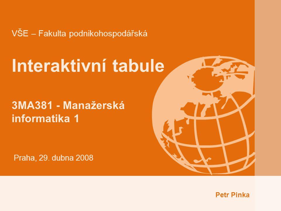 VŠE – Fakulta podnikohospodářská Interaktivní tabule 3MA381 - Manažerská informatika 1 Praha, 29.