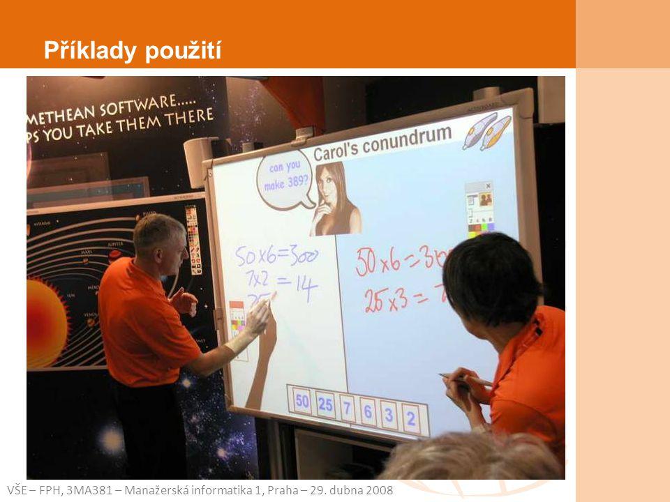 VŠE – FPH, 3MA381 – Manažerská informatika 1, Praha – 29. dubna 2008 Příklady použití
