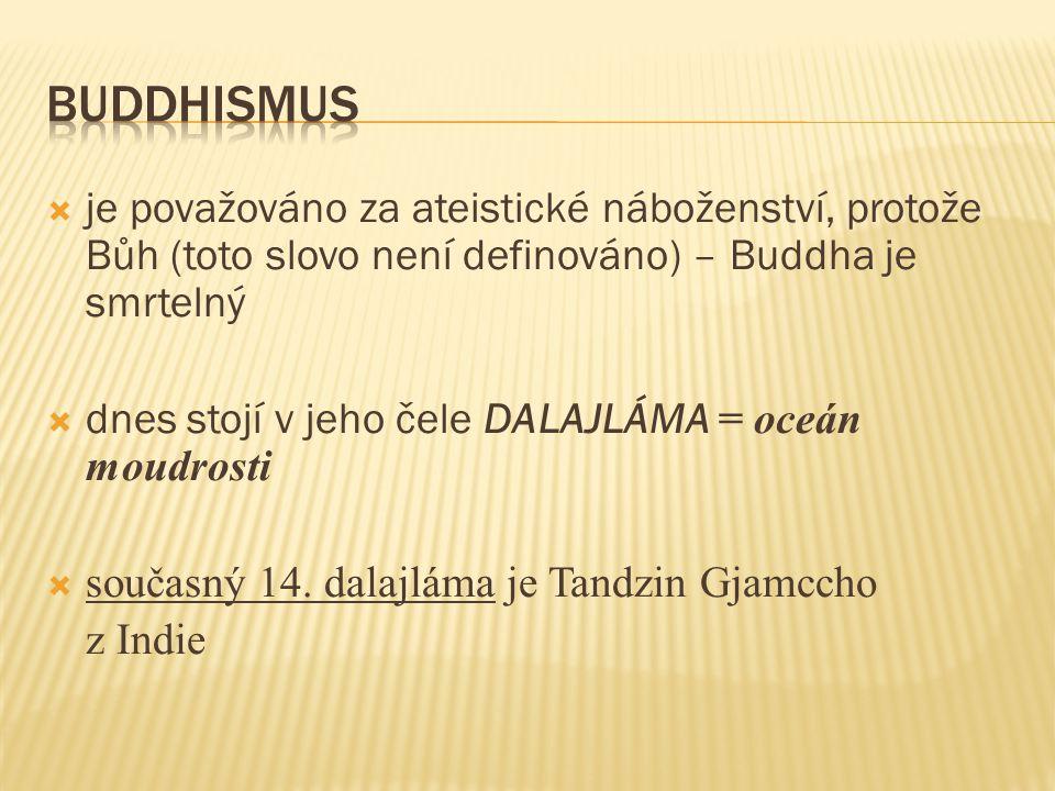 je považováno za ateistické náboženství, protože Bůh (toto slovo není definováno) – Buddha je smrtelný  dnes stojí v jeho čele DALAJLÁMA = oceán moudrosti  současný 14.