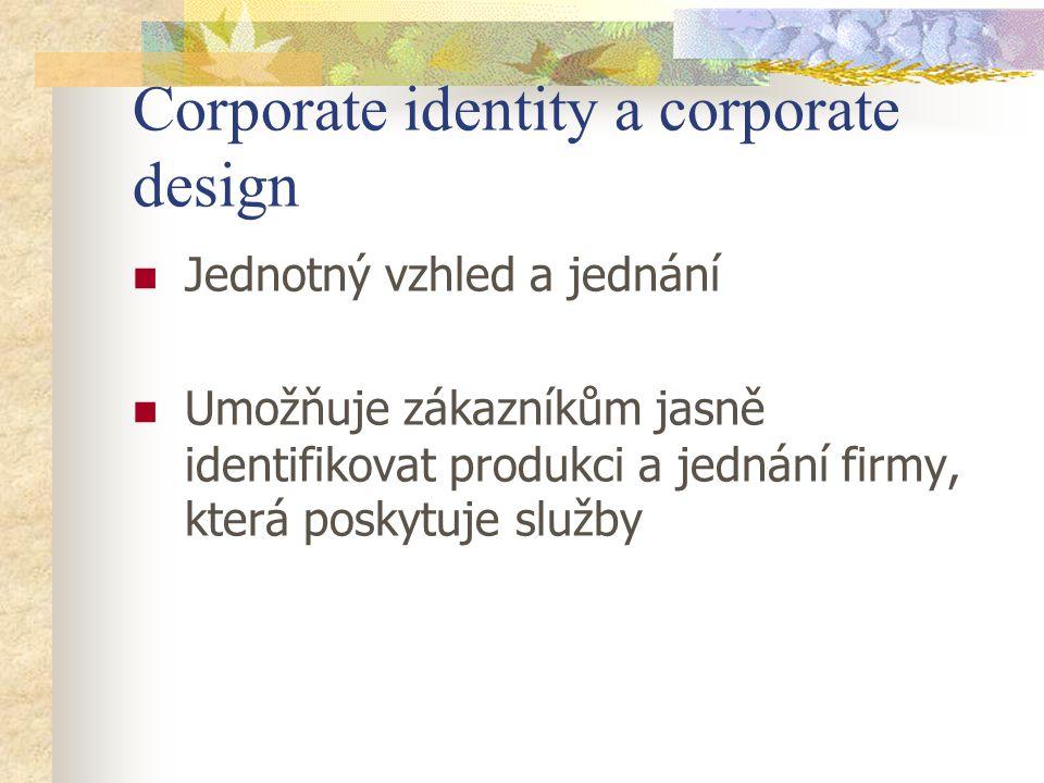 Corporate identity a corporate design Jednotný vzhled a jednání Umožňuje zákazníkům jasně identifikovat produkci a jednání firmy, která poskytuje služby