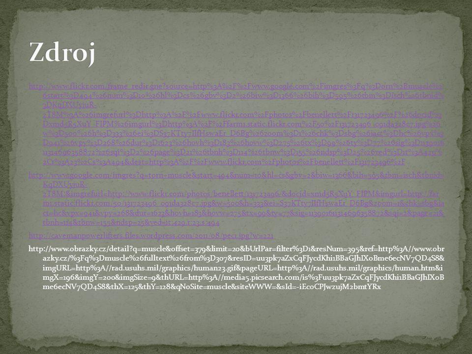 http://www.flickr.com/frame_redir.gne?source=http%3A%2F%2Fwww.google.com%2Fimgres%3Fq%3Dorn%2Bmuscle%2 6start%3D494%26num%3D10%26hl%3Dcs%26gbv%3D2%26biw%3D1366%26bih%3D595%26tbm%3Disch%26tbnid% 3DKqDXUyjuR- 2T8M%3A%26imgrefurl%3Dhttp%3A%2F%2Fwww.flickr.com%2Fphotos%2Fbenellett%2F131723496%2F%26docid%3 Dxmd5R5XuY_FIPM%26imgurl%3Dhttp%3A%2F%2Ffarm1.static.flickr.com%2F50%2F131723496_091da328c7.jpg%26 w%3D500%26h%3D333%26ei%3DS37KTty7IIfHswaEr_D6Bg%26zoom%3D1%26chk%3Dsbg%26iact%3Dhc%26vpx%3 D941%26vpy%3D268%26dur%3D1623%26hovh%3D183%26hovw%3D275%26tx%3D99%26ty%3D77%26sig%3D1139016 11314696358872%26sqi%3D2%26page%3D21%26tbnh%3D114%26tbnw%3D155%26ndsp%3D25%26ved%3D1t%3A429% 2Cr%3A23%2Cs%3A494&dest=http%3A%2F%2Fwww.flickr.com%2Fphotos%2Fbenellett%2F131723496%2F http://www.google.com/imgres?q=torn+muscle&start=494&num=10&hl=cs&gbv=2&biw=1366&bih=595&tbm=isch&tbnid= KqDXUyjuR- 2T8M:&imgrefurl=http://www.flickr.com/photos/benellett/131723496/&docid=xmd5R5XuY_FIPM&imgurl=http://far m1.static.flickr.com/50/131723496_091da328c7.jpg&w=500&h=333&ei=S37KTty7IIfHswaEr_D6Bg&zoom=1&chk=sbg&ia ct=hc&vpx=941&vpy=268&dur=1623&hovh=183&hovw=275&tx=99&ty=77&sig=113901611314696358872&sqi=2&page=21& tbnh=114&tbnw=155&ndsp=25&ved=1t:429,r:23,s:494 http://cavemanpowerlifters.files.wordpress.com/2011/08/pec1.jpg?w=221 http://www.obrazky.cz/detail?q=muscle&offset=379&limit=20&bUrlPar=filter%3D1&resNum=395&ref=http%3A//www.obr azky.cz/%3Fq%3Dmuscle%26fulltext%26from%3D307&resID=uu3pk7aZxCqFJycdKhi1BBaGJhIXoBme6ecNV7QD4S8& imgURL=http%3A//rad.usuhs.mil/graphics/human23.gif&pageURL=http%3A//rad.usuhs.mil/graphics/human.htm&i mgX=196&imgY=200&imgSize=9&thURL=http%3A//media5.picsearch.com/is%3Fuu3pk7aZxCqFJycdKhi1BBaGJhIXoB me6ecNV7QD4S8&thX=125&thY=128&qNoSite=muscle&siteWWW=&sId=-iEc0CPJwzujM2bmtYRx
