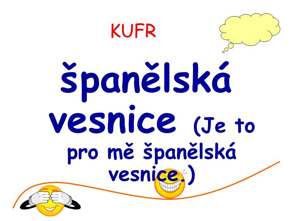 KUFR španělská vesnice (Je to pro mě španělská vesnice.)