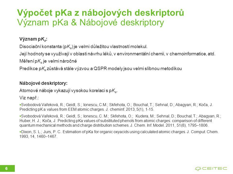 Výpočet pKa z nábojových deskriptorů Význam pKa & Nábojové deskriptory Význam pK a : Disociační konstanta (pK a ) je velmi důležitou vlastností molekul.