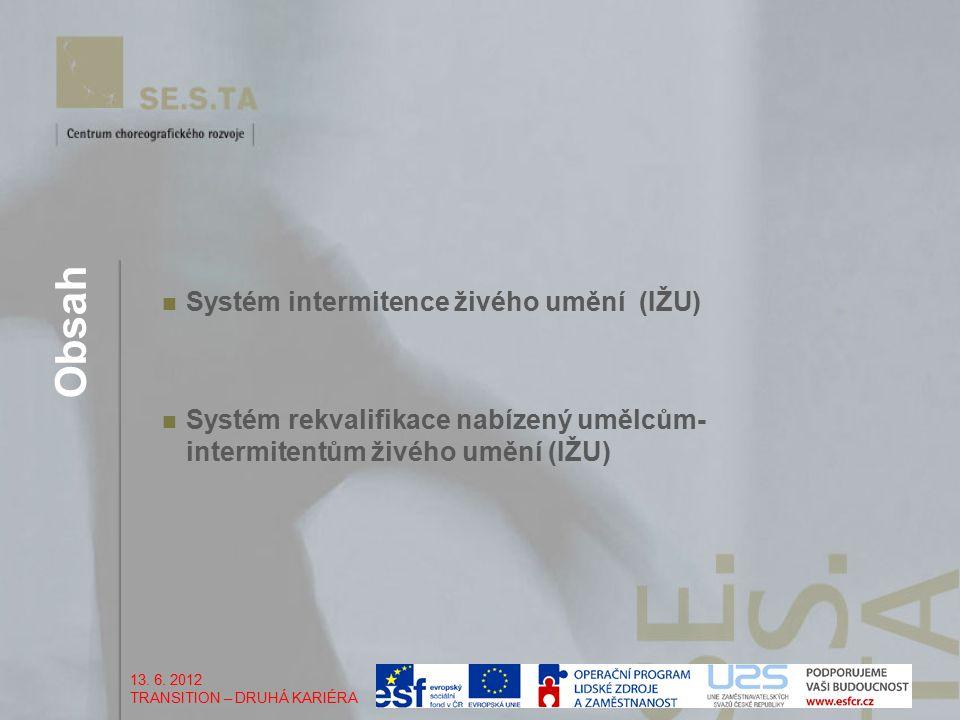 Obsah Systém intermitence živého umění (IŽU) Systém rekvalifikace nabízený umělcům- intermitentům živého umění (IŽU) 13.