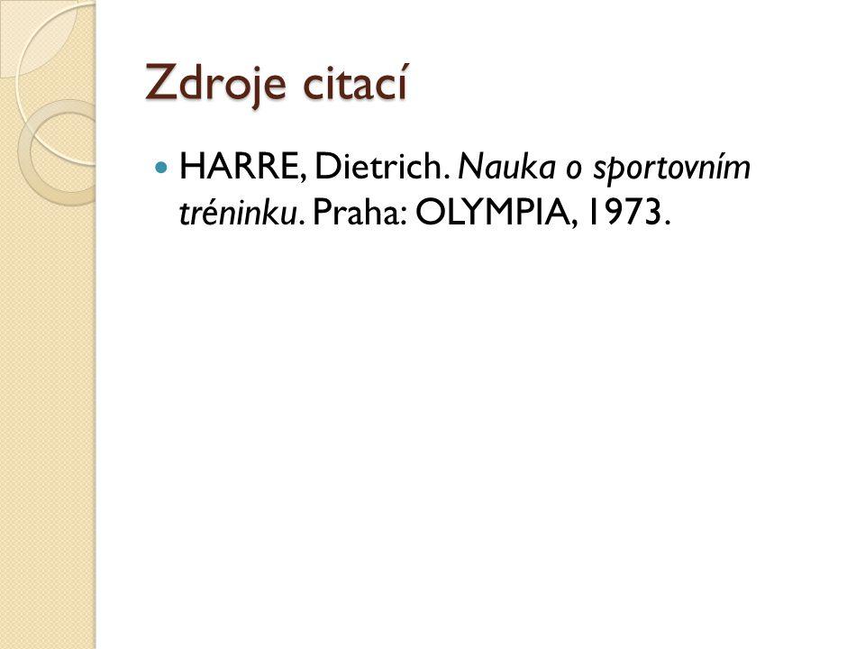 Zdroje citací HARRE, Dietrich. Nauka o sportovním tréninku. Praha: OLYMPIA, 1973.