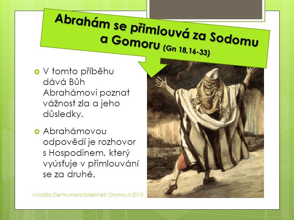  V tomto příběhu dává Bůh Abrahámovi poznat vážnost zla a jeho důsledky.  Abrahámovou odpovědí je rozhovor s Hospodinem, který vyúsťuje v přimlouván
