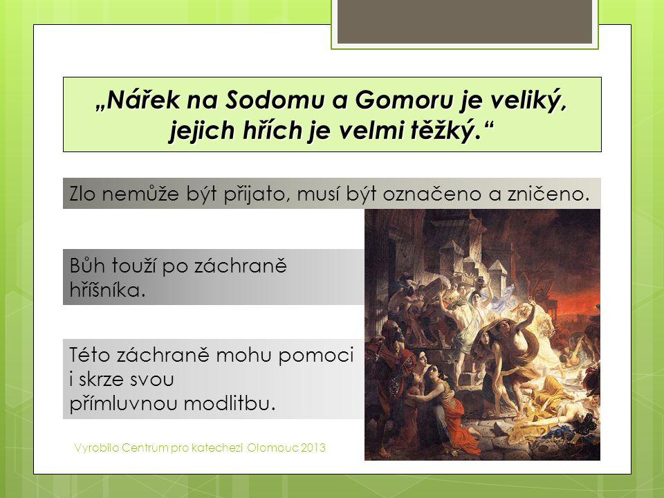 """""""Nářek na Sodomu a Gomoru je veliký, jejich hřích je velmi těžký."""" Vyrobilo Centrum pro katechezi Olomouc 2013 Bůh touží po záchraně hříšníka. Této zá"""
