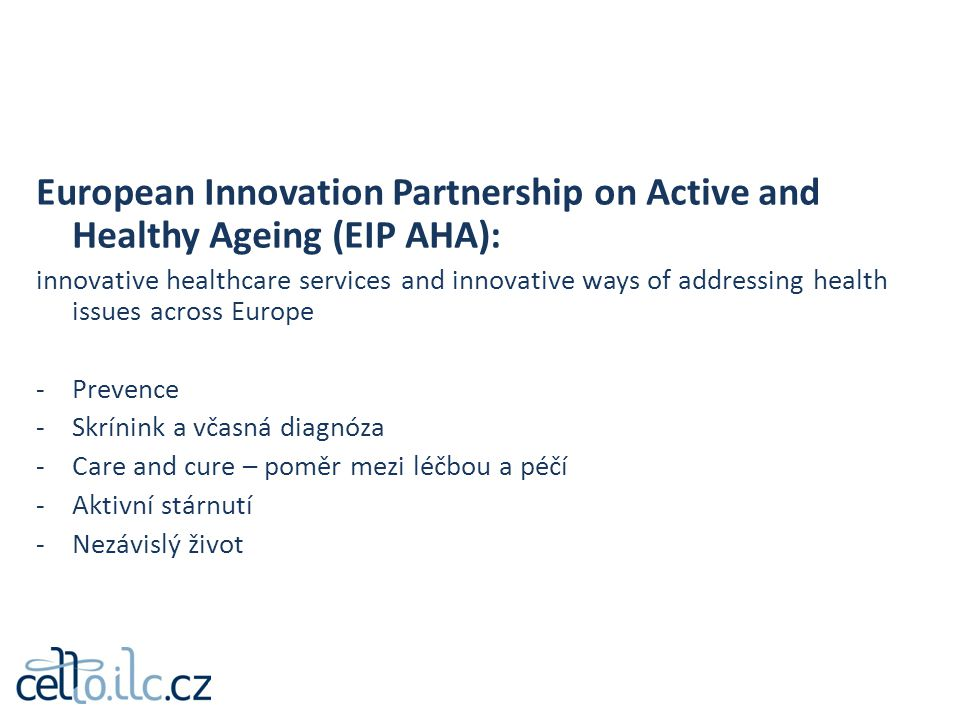 European Innovation Partnership on Active and Healthy Ageing (EIP AHA): innovative healthcare services and innovative ways of addressing health issues
