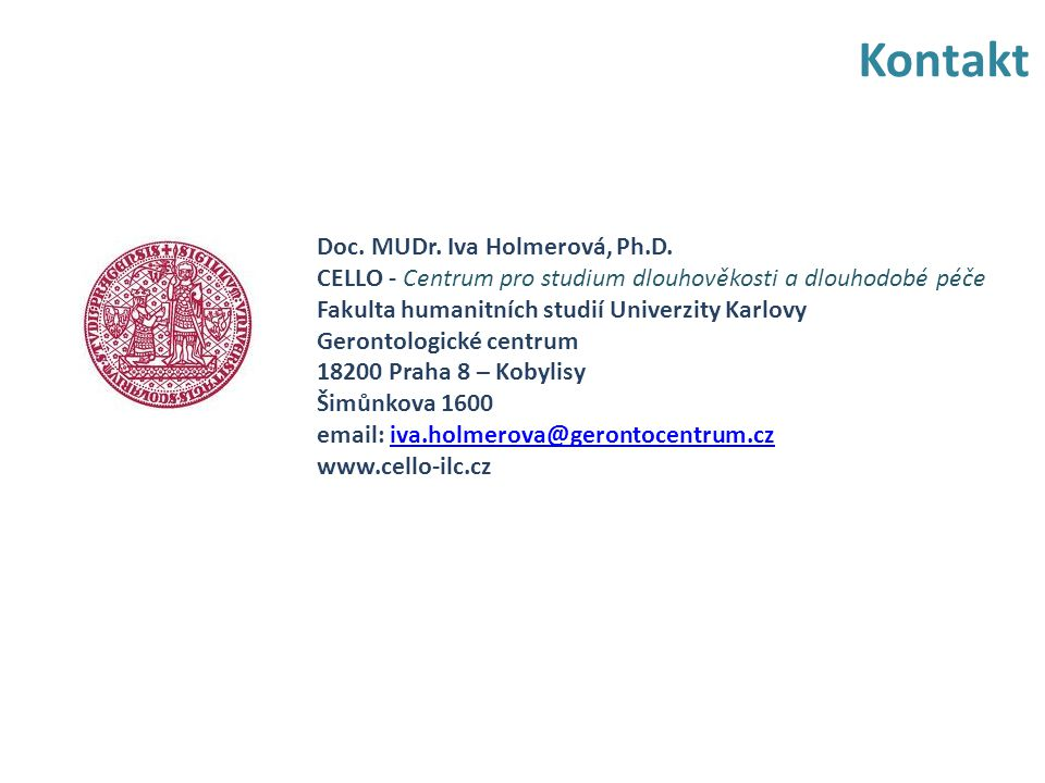 Kontakt Doc. MUDr. Iva Holmerová, Ph.D. CELLO - Centrum pro studium dlouhověkosti a dlouhodobé péče Fakulta humanitních studií Univerzity Karlovy Gero