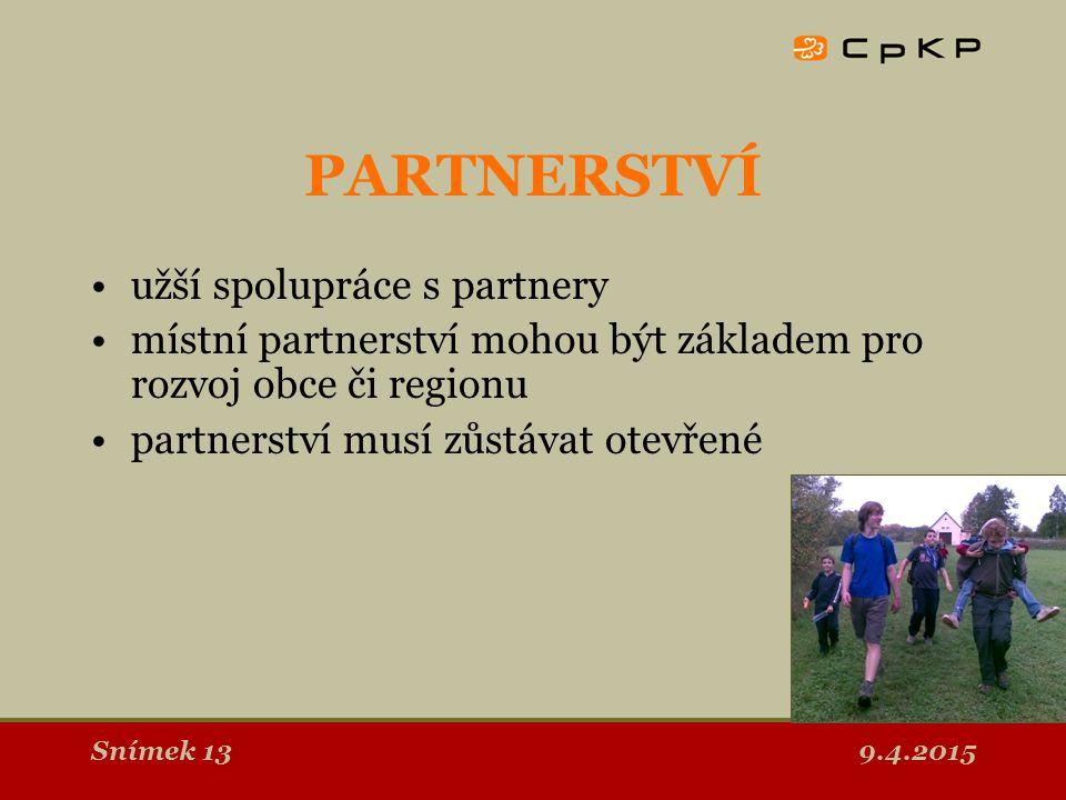 9.4.2015Snímek 14 PARTNERSTVÍ princip spolupráce obohacující všechny zúčastněné partnerství by mělo být účelné a funkční, jinak přináší více problémů než užitku musí překonat rozdílné zvyklosti, zkušenosti i cíle všech zúčastněných k tomu může dopomoci i vhodné použití facilitace při rozhodování a plánování