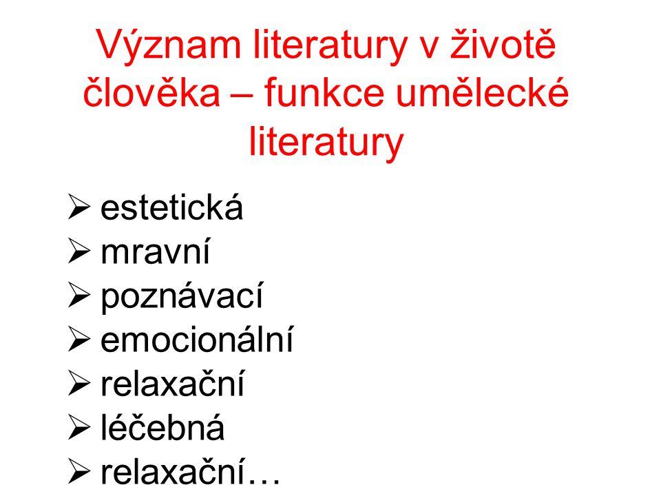 Význam literatury v životě člověka – funkce umělecké literatury  estetická  mravní  poznávací  emocionální  relaxační  léčebná  relaxační…