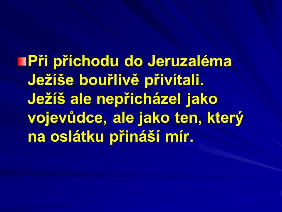 Při příchodu do Jeruzaléma Ježíše bouřlivě přivítali. Ježíš ale nepřicházel jako vojevůdce, ale jako ten, který na oslátku přináší mír.