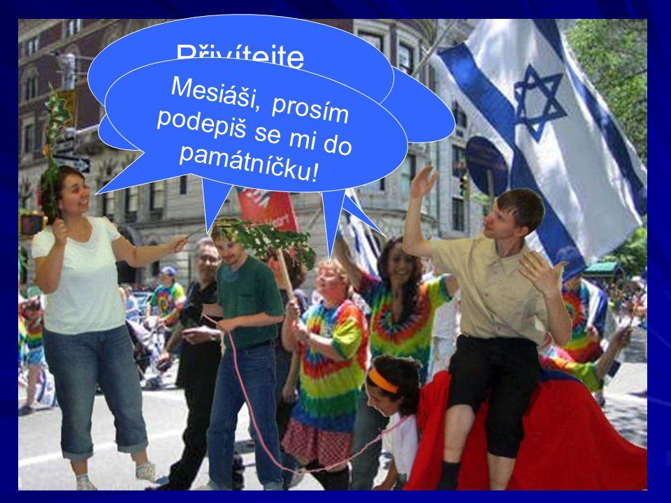 Hurááá! Sláva! Přivítejte krále Izraele! Mesiáši, prosím podepiš se mi do památníčku!