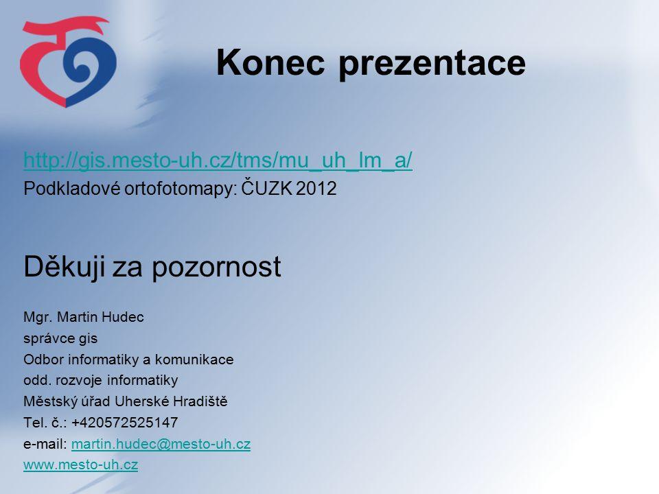 Konec prezentace http://gis.mesto-uh.cz/tms/mu_uh_lm_a/ Podkladové ortofotomapy: ČUZK 2012 Děkuji za pozornost Mgr.