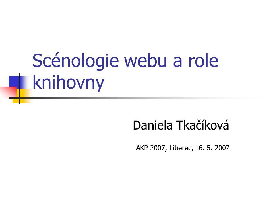 Scénologie webu a role knihovny Daniela Tkačíková AKP 2007, Liberec, 16. 5. 2007