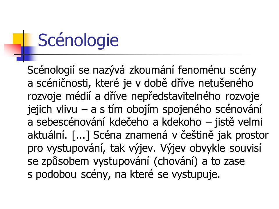 Scénologie Scénologií se nazývá zkoumání fenoménu scény a scéničnosti, které je v době dříve netušeného rozvoje médií a dříve nepředstavitelného rozvoje jejich vlivu – a s tím obojím spojeného scénování a sebescénování kdečeho a kdekoho – jistě velmi aktuální.