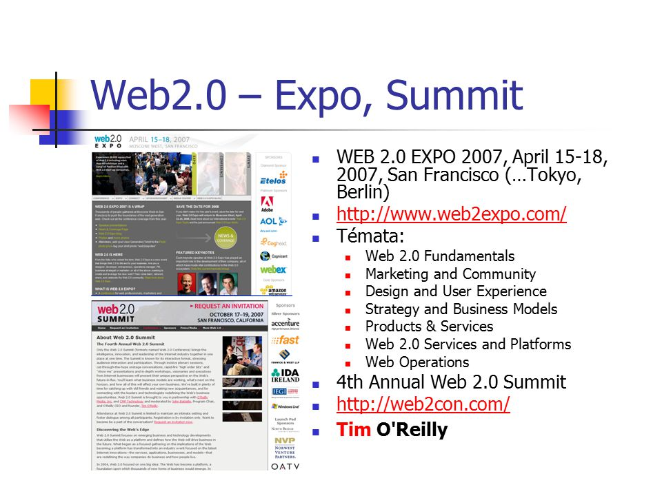 Web2.0 – Expo, Summit WEB 2.0 EXPO 2007, April 15-18, 2007, San Francisco (…Tokyo, Berlin) http://www.web2expo.com/ Témata: Web 2.0 Fundamentals Marke