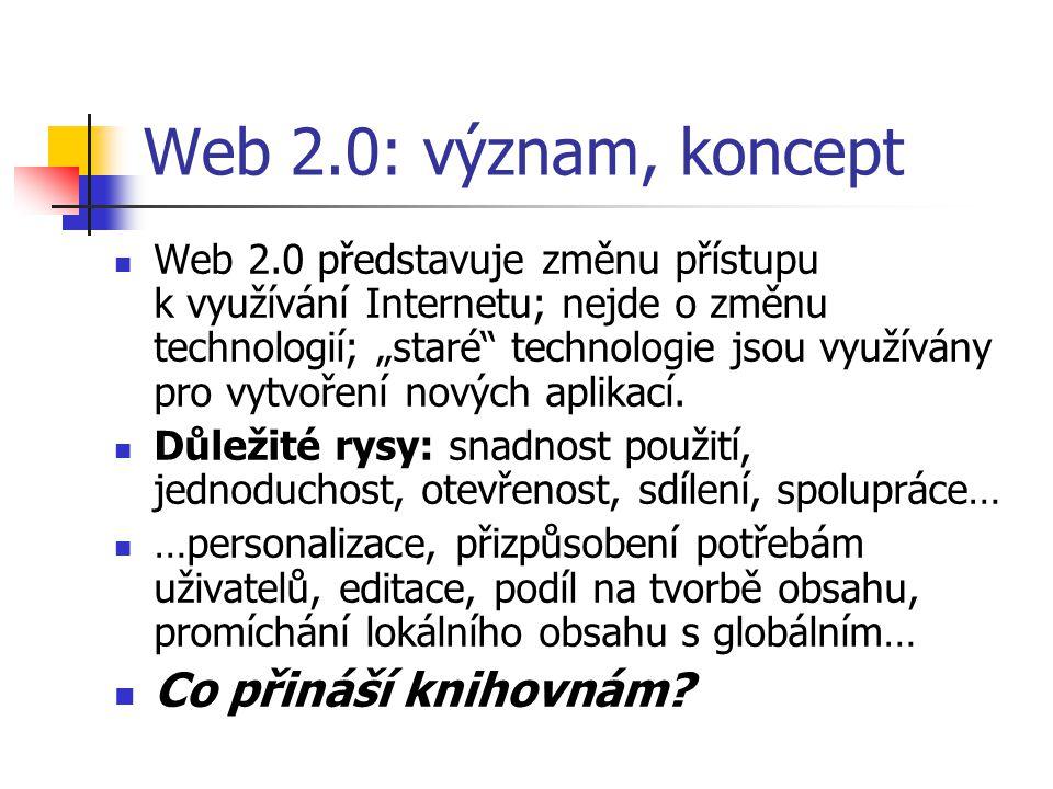 """Web 2.0: význam, koncept Web 2.0 představuje změnu přístupu k využívání Internetu; nejde o změnu technologií; """"staré technologie jsou využívány pro vytvoření nových aplikací."""