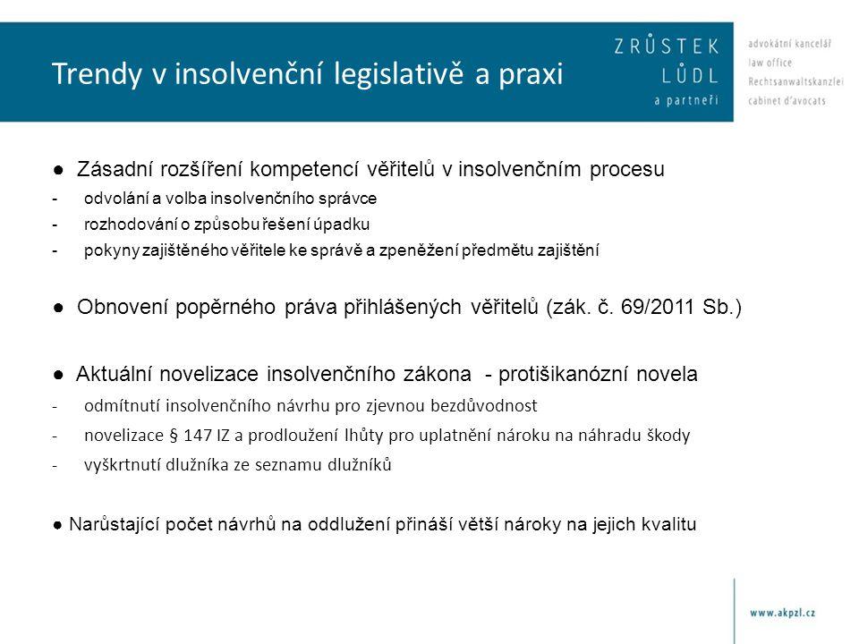 Trendy v insolvenční legislativě a praxi ● Zásadní rozšíření kompetencí věřitelů v insolvenčním procesu -odvolání a volba insolvenčního správce -rozhodování o způsobu řešení úpadku -pokyny zajištěného věřitele ke správě a zpeněžení předmětu zajištění ● Obnovení popěrného práva přihlášených věřitelů (zák.