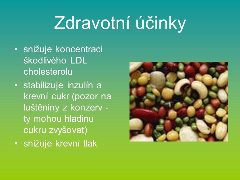 Zdravotní účinky snižuje koncentraci škodlivého LDL cholesterolu stabilizuje inzulín a krevní cukr (pozor na luštěniny z konzerv - ty mohou hladinu cukru zvyšovat) snižuje krevní tlak