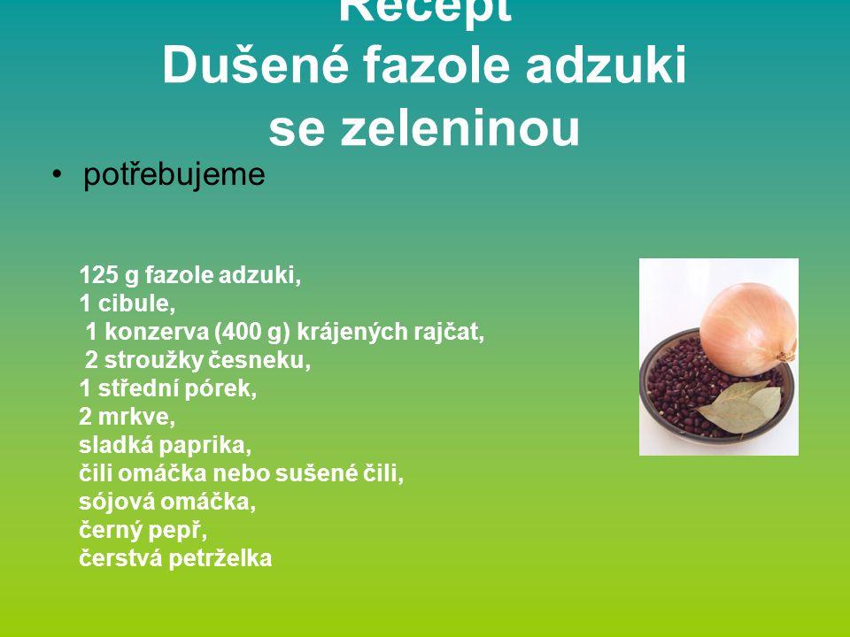 Dušené fazole adzuki se zeleninou Postup: Fazole adzuki namočte na 12 hodin do vody.