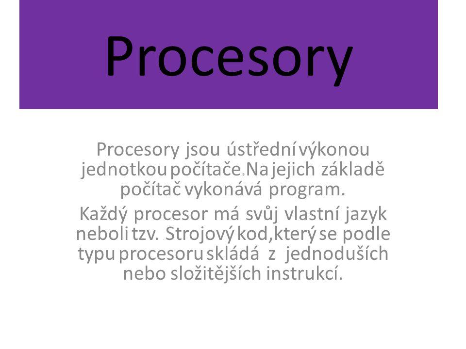 Procesory Procesory jsou ústřední výkonou jednotkou počítače a Na jejich základě počítač vykonává program.