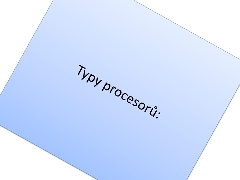Typy procesorů: