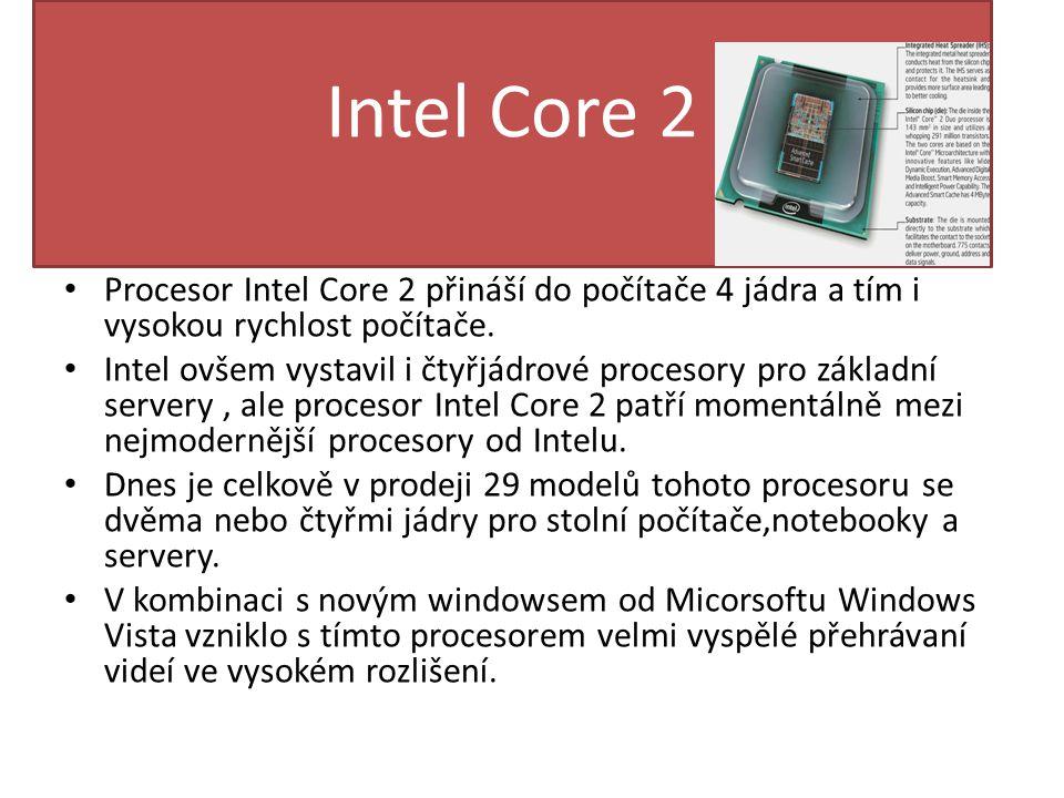 Intel Core 2 Procesor Intel Core 2 přináší do počítače 4 jádra a tím i vysokou rychlost počítače.