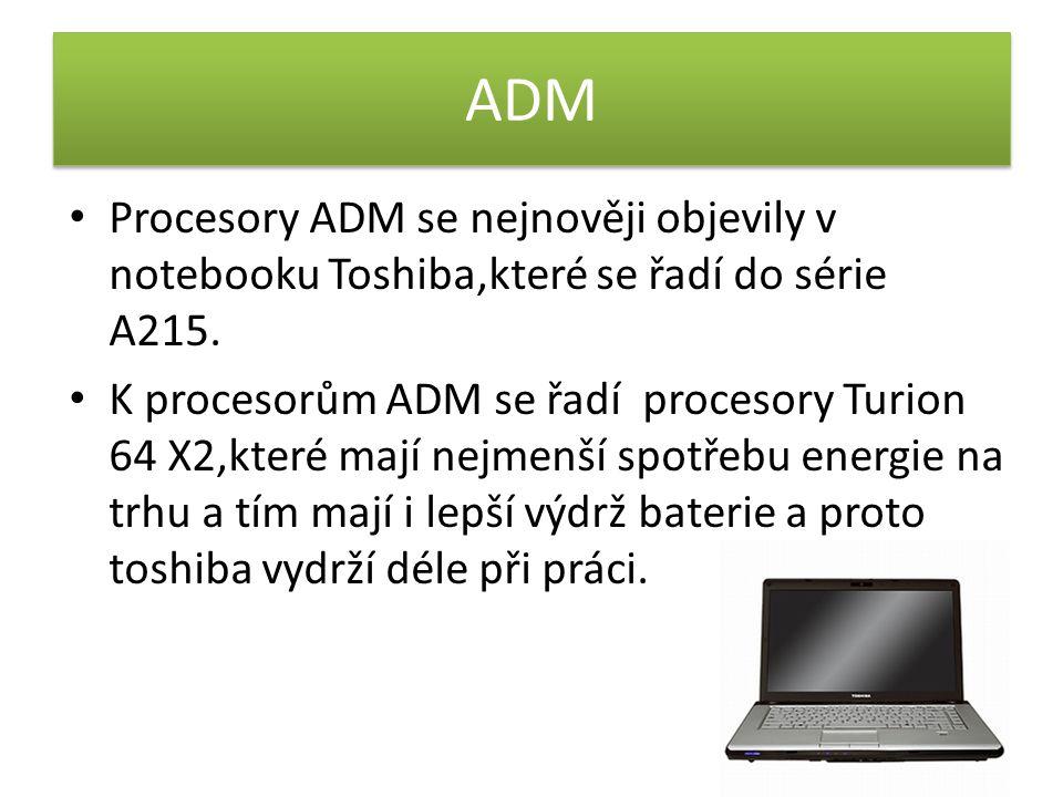 ADM Procesory ADM se nejnověji objevily v notebooku Toshiba,které se řadí do série A215.