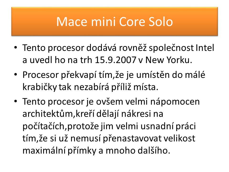 Mace mini Core Solo Tento procesor dodává rovněž společnost Intel a uvedl ho na trh 15.9.2007 v New Yorku.