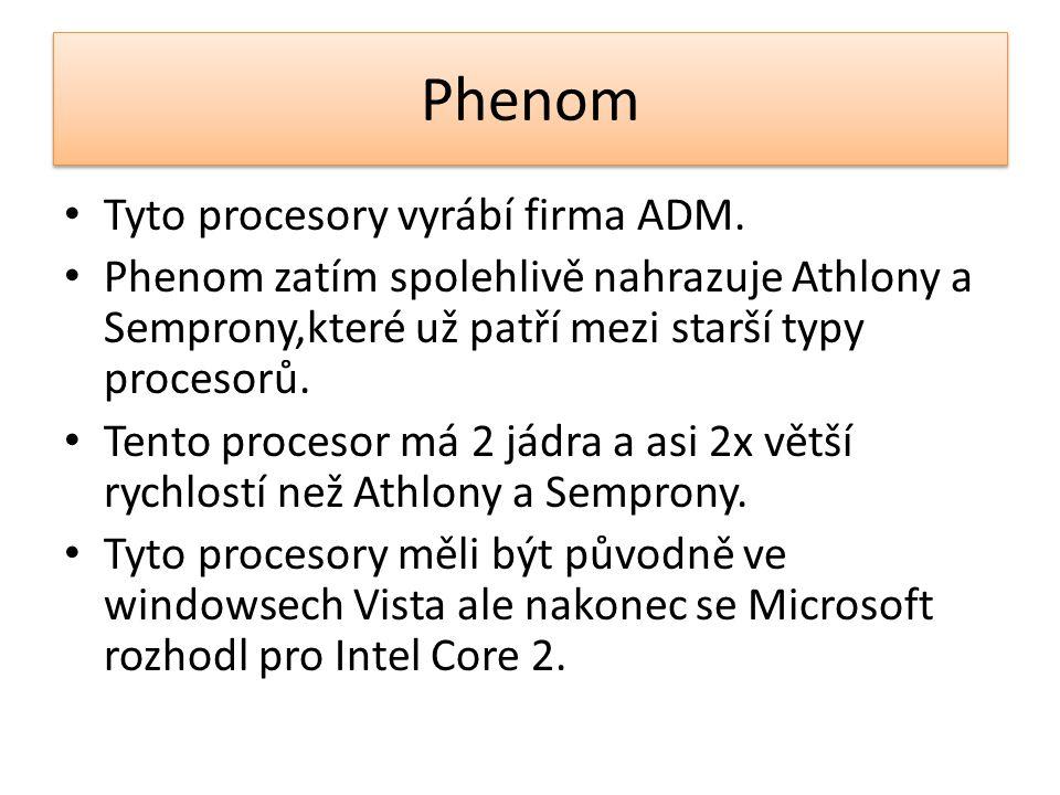 Phenom Tyto procesory vyrábí firma ADM.