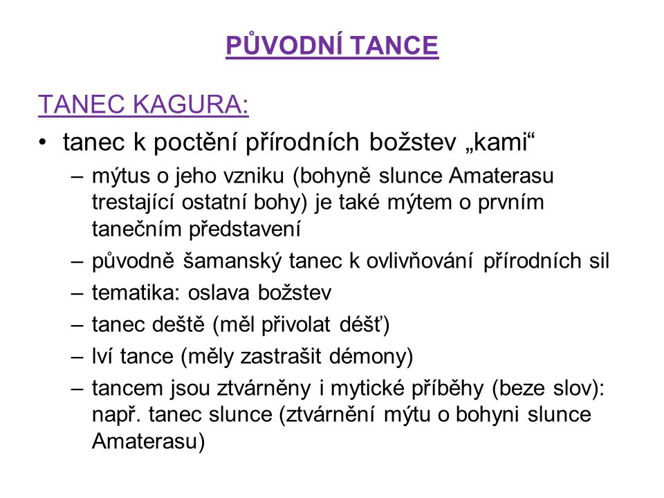 """PŮVODNÍ TANCE TANEC KAGURA: tanec k poctění přírodních božstev """"kami"""" –mýtus o jeho vzniku (bohyně slunce Amaterasu trestající ostatní bohy) je také m"""