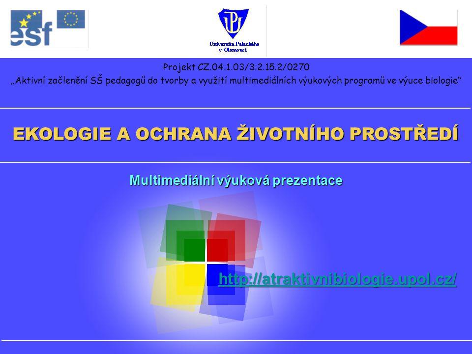 """Projekt CZ.04.1.03/3.2.15.2/0270 """"Aktivní začlenění SŠ pedagogů do tvorby a využití multimediálních výukových programů ve výuce biologie"""" Multimediáln"""