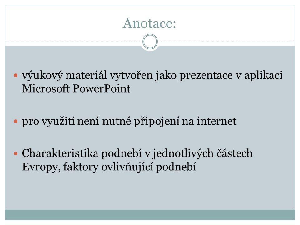 Anotace: výukový materiál vytvořen jako prezentace v aplikaci Microsoft PowerPoint pro využití není nutné připojení na internet Charakteristika podneb