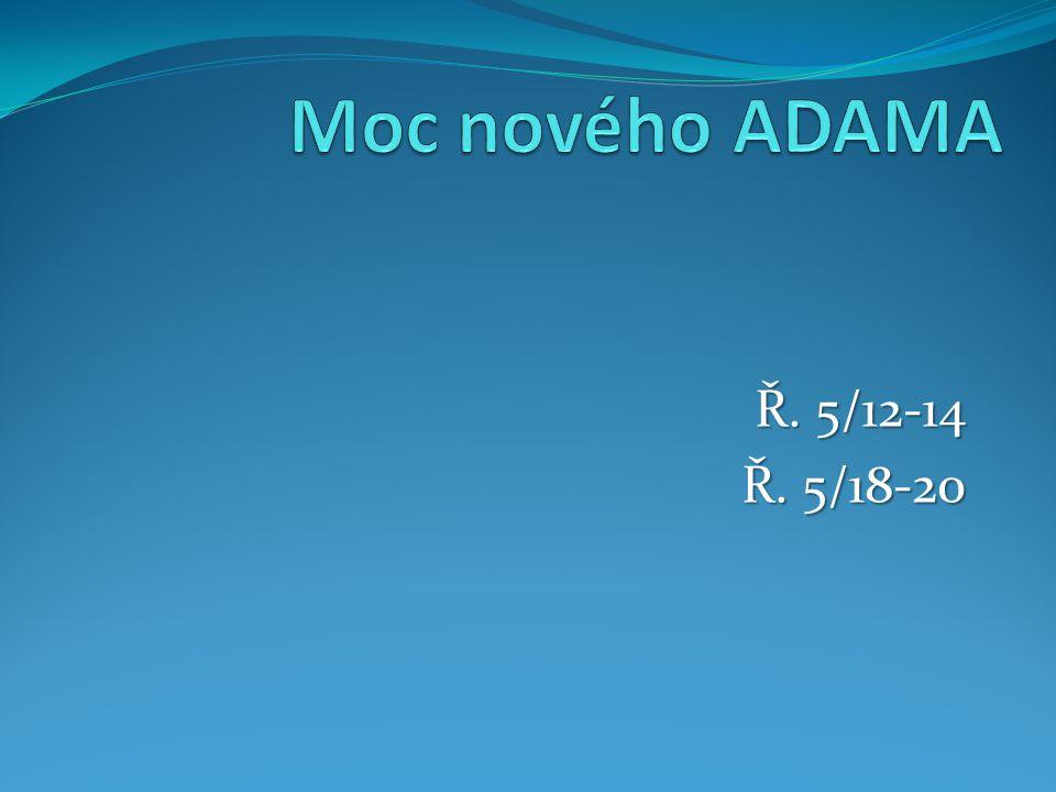 1.ADAM: 1. byl stvořen – z prachu země 2. k prachu země se navrátí – je smrtelný 3.