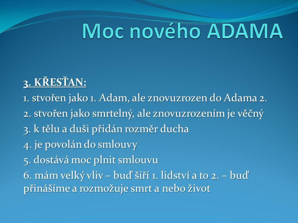 3. KŘESŤAN: 1. stvořen jako 1. Adam, ale znovuzrozen do Adama 2.