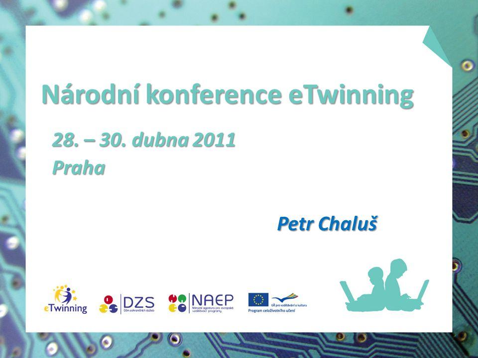 Národní konference eTwinning 28. – 30. dubna 2011 Praha Petr Chaluš