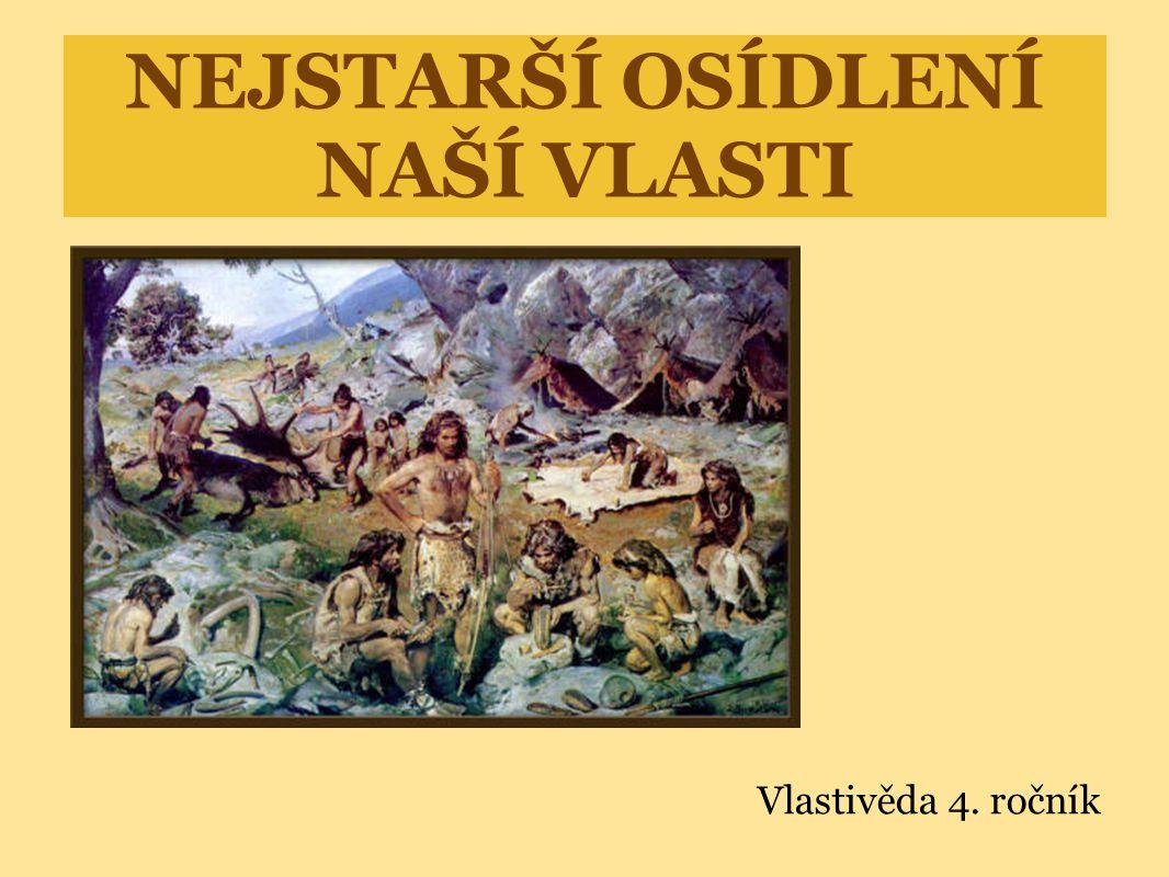 NEJSTARŠÍ OSÍDLENÍ NAŠÍ VLASTI Vlastivěda 4. ročník
