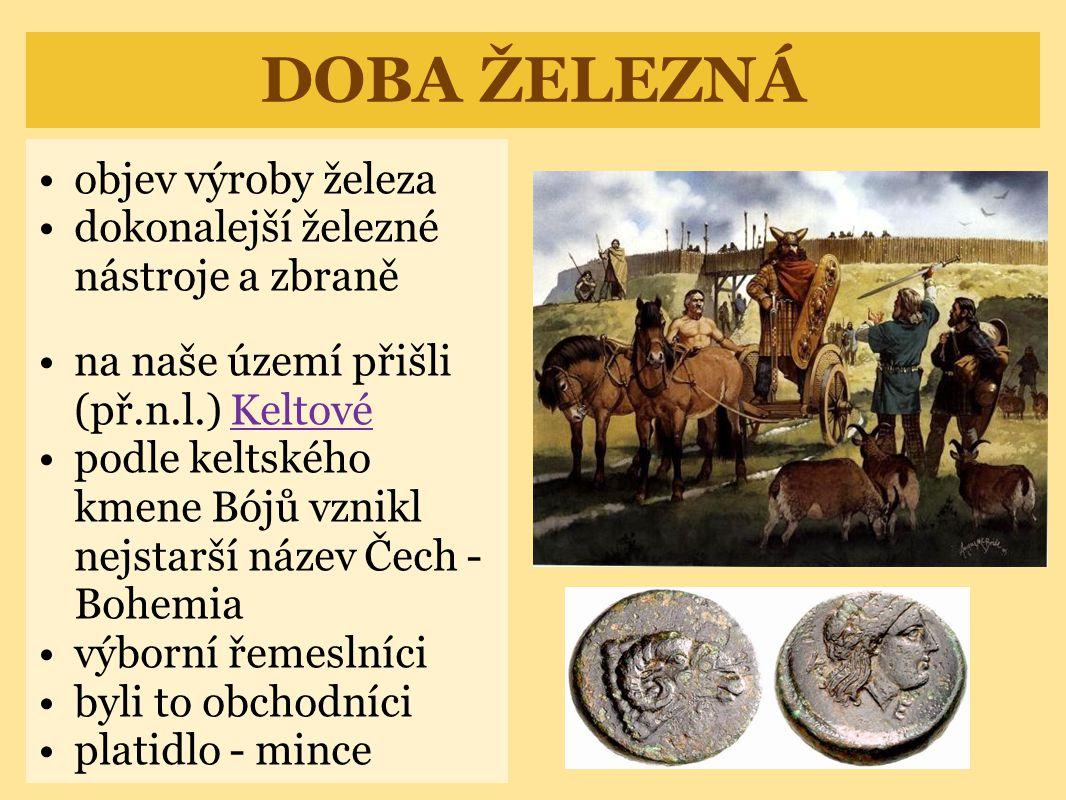 DOBA ŽELEZNÁ objev výroby železa dokonalejší železné nástroje a zbraně na naše území přišli (př.n.l.) KeltovéKeltové podle keltského kmene Bójů vznikl