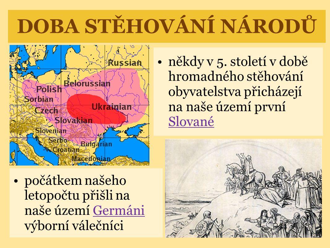 DOBA STĚHOVÁNÍ NÁRODŮ počátkem našeho letopočtu přišli na naše území Germáni výborní válečníciGermáni někdy v 5. století v době hromadného stěhování o