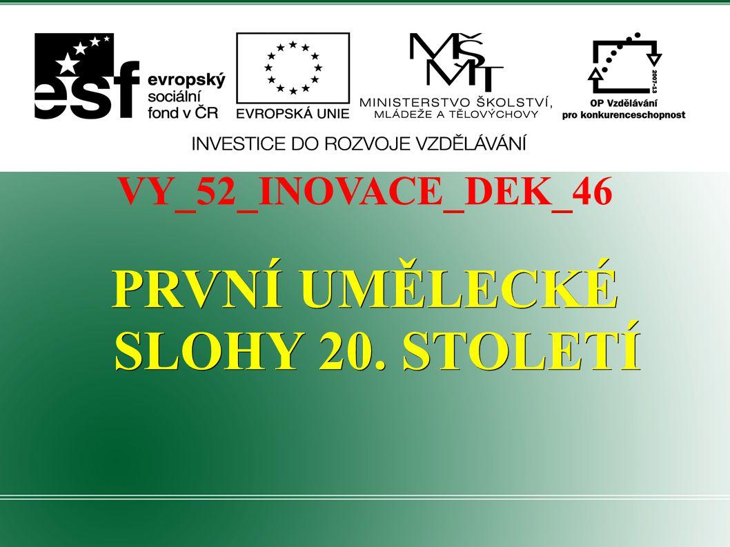 VY_52_INOVACE_DEK_46 PRVNÍ UMĚLECKÉ SLOHY 20.STOLETÍ Autor: Mgr.