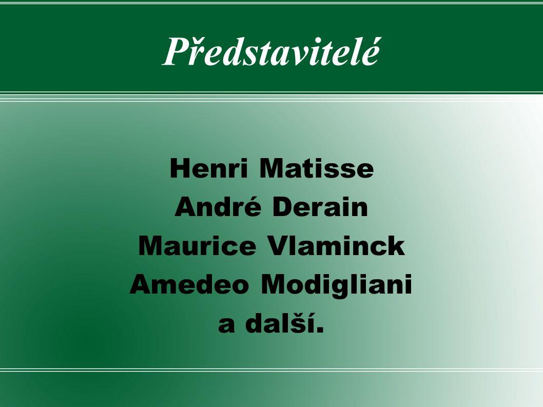 Představitelé Henri Matisse André Derain Maurice Vlaminck Amedeo Modigliani a další.