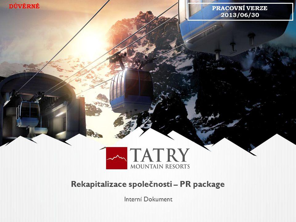 Rekapitalizace společnosti – PR package Interní Dokument DŮVĚRNÉ PRACOVNÍ VERZE 2013/06/30