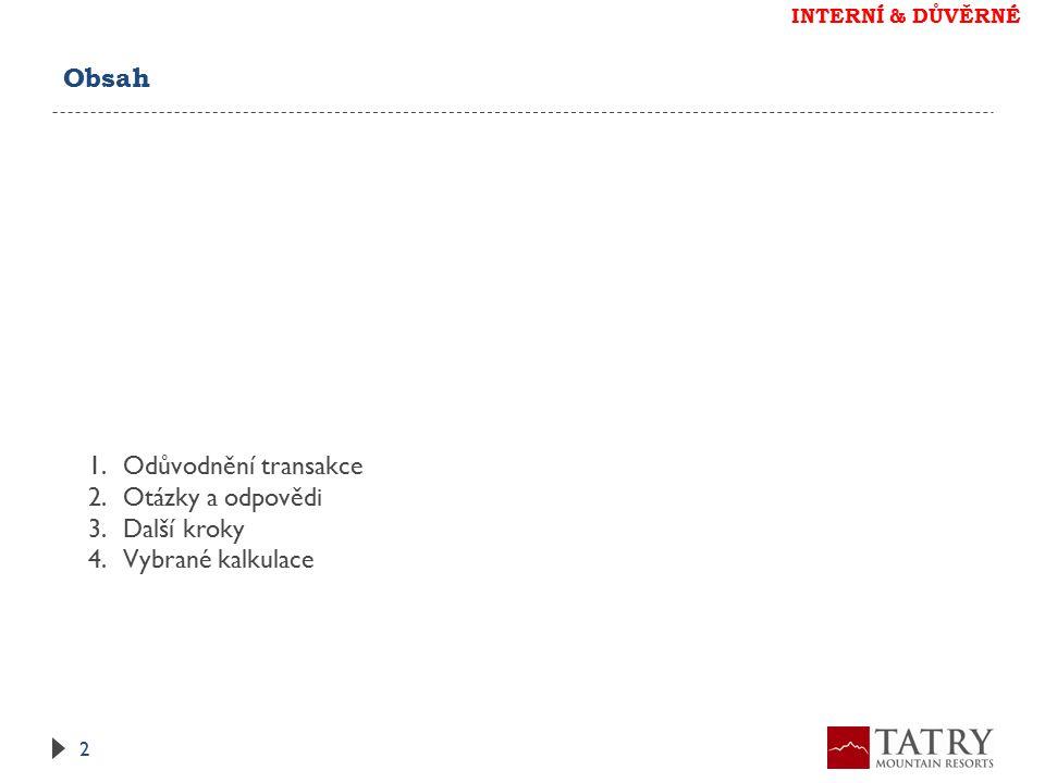 Hlavní body tiskové zprávy 1 ODŮVODNĚNÍ TRANSAKCE 3 Společnost Tatry Mountain Resorts a.s.