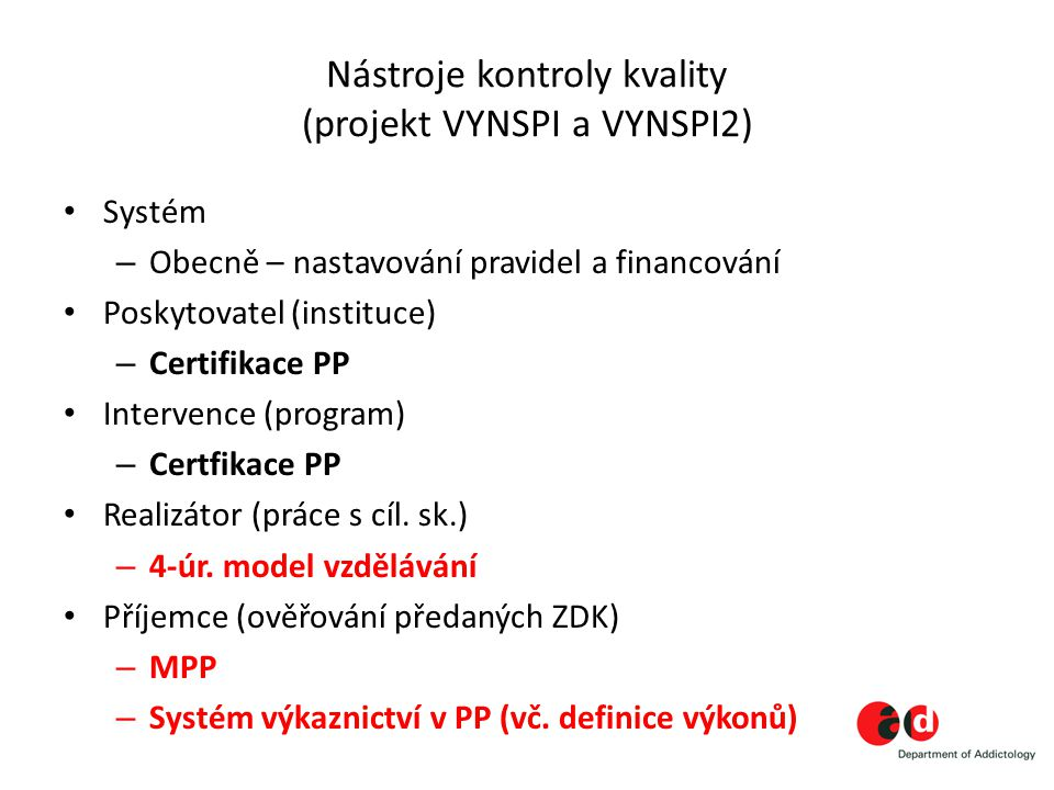 Nástroje kontroly kvality (projekt VYNSPI a VYNSPI2) Systém – Obecně – nastavování pravidel a financování Poskytovatel (instituce) – Certifikace PP In
