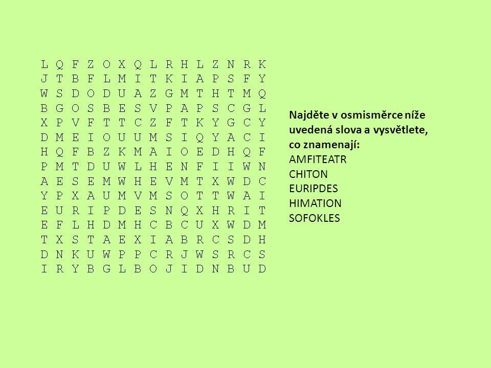 Najděte v osmisměrce níže uvedená slova a vysvětlete, co znamenají: AMFITEATR CHITON EURIPDES HIMATION SOFOKLES